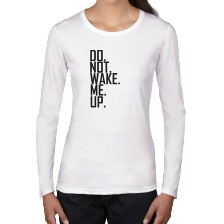 Do. Not. Wake. Me. Up. Cranky Morning Women's Long Sleeve (Birds Waking Me Up In The Morning)