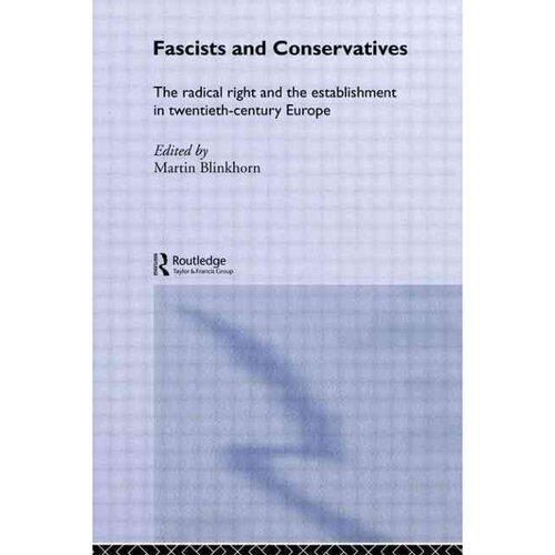 Fascists & Conservatives: The Radical Right and the Establisment Intwentieth-century Europe