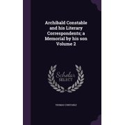 Archibald Constable and His Literary Correspondents; A Memorial by His Son Volume 2