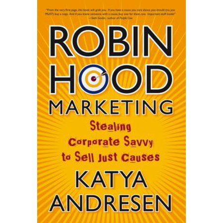 Robin Hood Marketing  Stealing Corporate Savvy To Sell Just Causes