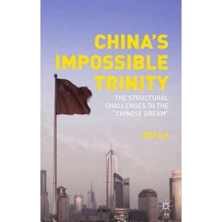 Chinas Impossible Trinity  The Structural Challenges To The  Chinese Dream