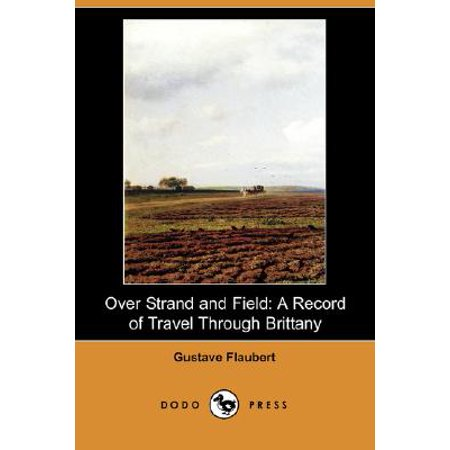 - Over Strand and Field : A Record of Travel Through Brittany (Dodo Press)