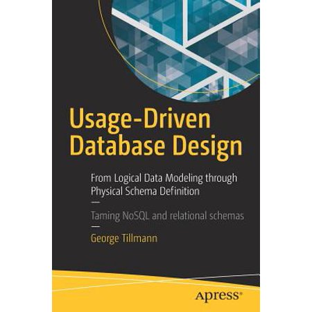 Usage-Driven Database Design : From Logical Data Modeling Through Physical Schema