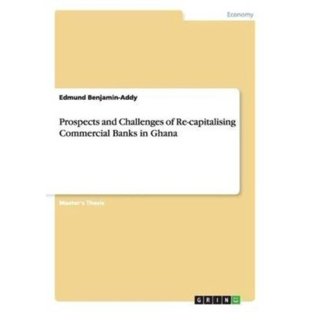 Prospects And Challenges Of Re Capitalising Commercial Banks In Ghana