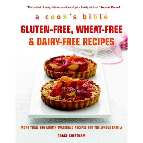 Gluten-free, Wheat-free & Dairy-free Recipes: More Than 100 Mouth-watering Recipes for the Whole Family