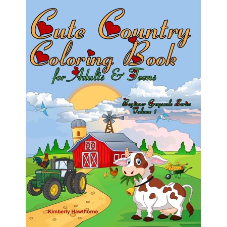 Cute Country Coloring Book for Adults & Teens: 35 Cute, Creative, Fun to Color Country Scenes with Farm Animals, Flowers, Barns, Cottages and More (Paperback)