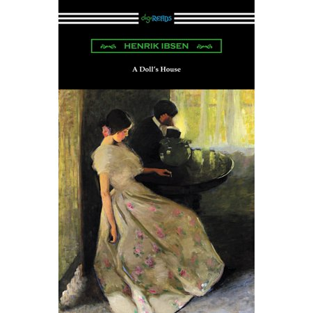 A Doll's House (Translated by R. Farquharson Sharp with an Introduction by William Archer) - (A Dolls House By Henrik Ibsen Summary)