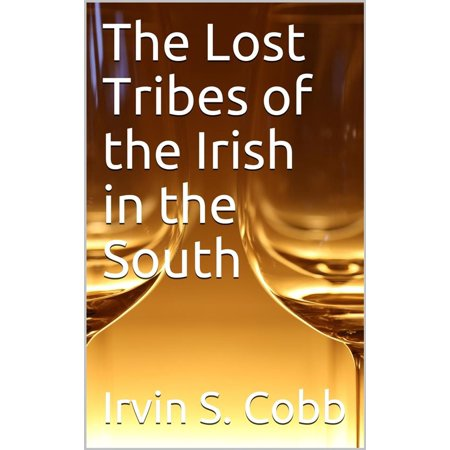The Lost Tribes of the Irish in the South / An Address at the Annual Dinner of the American Irish Historical Society, January 6, 1917 - (America The Beautiful Annual Pass List Of Parks)
