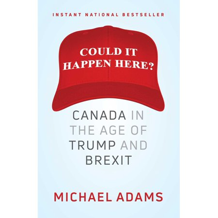 Could It Happen Here? : Canada in the Age of Trump and Brexit (Canada Axe)