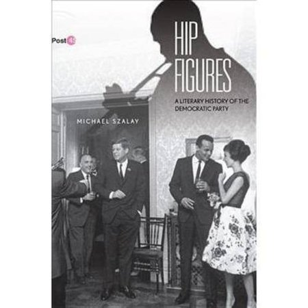 Hip Figures: A Literary History of the Democratic Party
