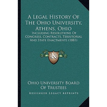 A Legal History of the Ohio University, Athens, Ohio: Including Resolutions of Congress, Contracts, Territorial and State Enactments (1881)