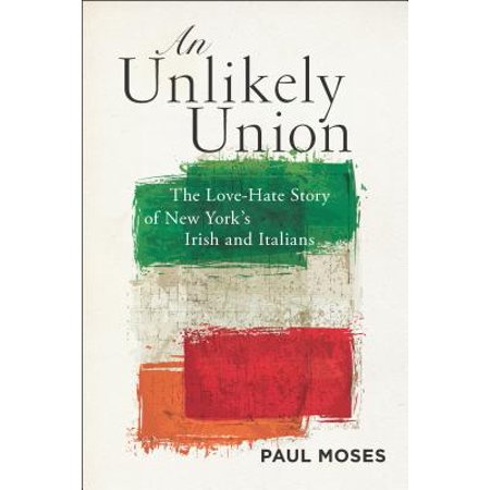 An Unlikely Union : The Love-Hate Story of New York's Irish and