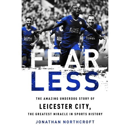 Fearless : The Amazing Underdog Story of Leicester City, the Greatest Miracle in Sports History ()