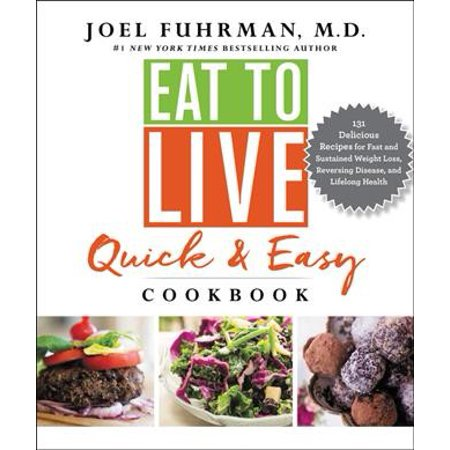 Eat to Live Quick and Easy Cookbook : 131 Delicious Recipes for Fast and Sustained Weight Loss, Reversing Disease, and Lifelong Health - Quick And Easy Makeup Ideas For Halloween