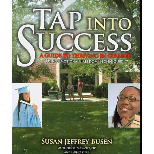 Tap Into Success : A Guide to Thriving in College Using Emotional Freedom Techniques