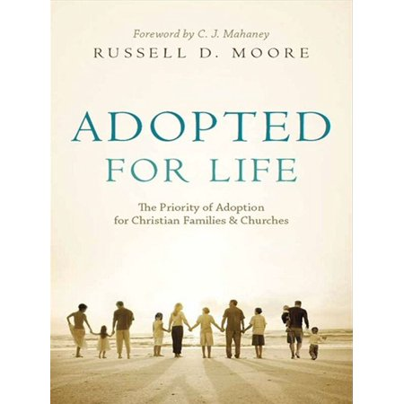 Adopted for Life (Foreword by C. J. Mahaney): The Priority of Adoption for Christian Families and Churches - (Adoption Detective Memoir Of An Adopted Child)