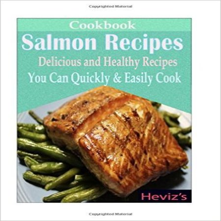 Salmon Recipes  Delicious And Healthy Recipes You Can Quickly   Easily Cook