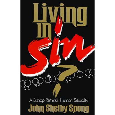 Living in Sin : Bishop Rethinks Human Sexuality (Living Life On The Edge Robbie Bishop)