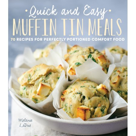 Quick and Easy Muffin Tin Meals : 70 Recipes for Perfectly Portioned Comfort