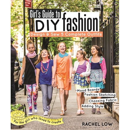 Girl's Guide to DIY Fashion: Design & Sew 5 Complete Outfits - Mood Boards - Fashion Sketching - Choosing Fabric - Adding Style (Paperback) - Diy 70s Outfit