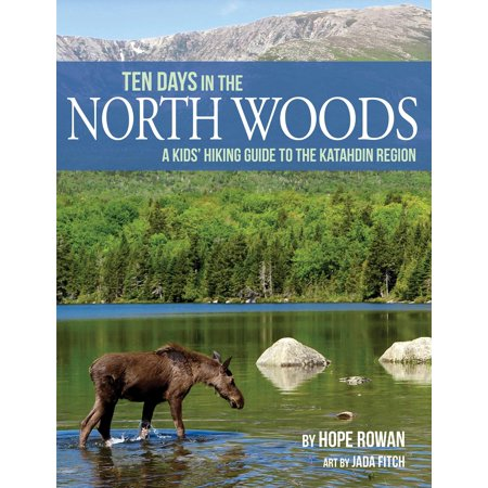 Ten Days in the North Woods : A Kids' Hiking Guide to the Katahdin