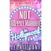 Not Happily Married in Hollywood (Not in Hollywood Book 2) - eBook