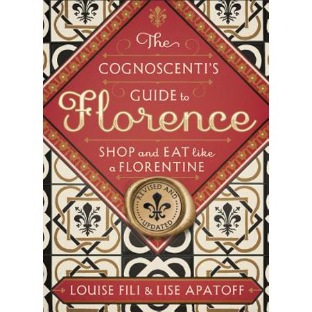 The Cognoscenti's Guide to Florence : Shop and Eat Like a Florentine, Revised