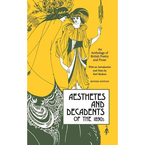 Aesthetes and Decadents of the 1890's: An Anthology of British Poetry and Prose