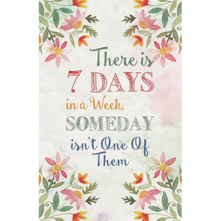 Star Of The Week Poster Ideas (There Is 7 Days In A Week Someday Isn�t One Of Them Quote Flower Floral Picture Inspirational Motivational)