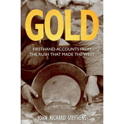 Gold: Firsthand Accounts From The Rush That Made The West, First Edition (Paperback)