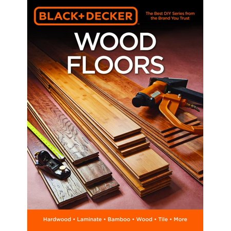 - Black & Decker Wood Floors : Hardwood - Laminate - Bamboo - Wood Tile - and More