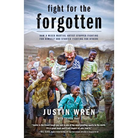 Fight for the Forgotten : How a Mixed Martial Artist Stopped Fighting for Himself and Started Fighting for