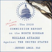 The 2020 Commission Report on the North Korean Nuclear Attacks Against the United States - Audiobook