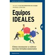 Equipos Ideales : Como Reconocer y Cultivar las Tres Virtudes Esenciales