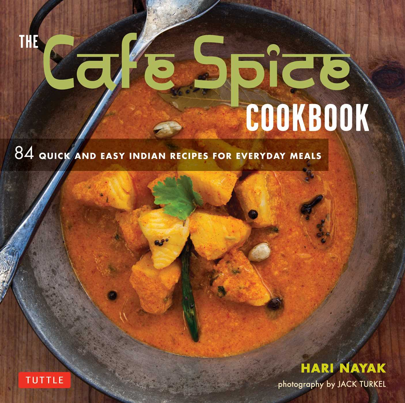 Cafe Spice Cookbook : 84 Quick and Easy Indian Recipes for Everyday Meals