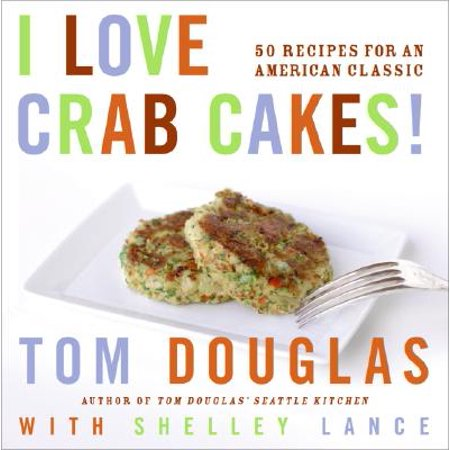 I Love Crab Cakes! : 50 Recipes for an American Classic (Recipes For Imitation Crab Meat)