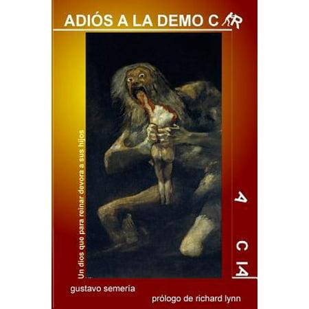 Adios A La Democracia  Un Dios Que Para Reinar Devora A Sus Hijos  Spanish
