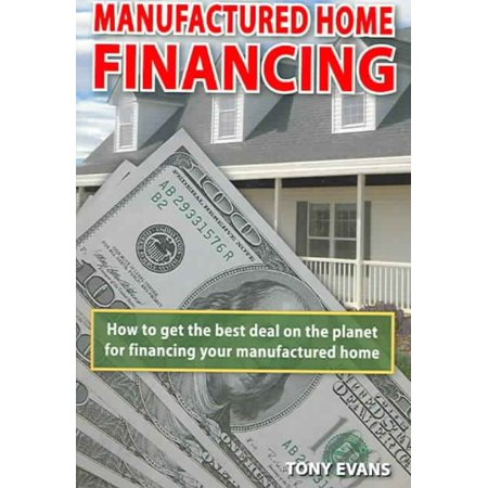 Manufactured Home Financing  How To Find The Best Deal On The Planet To Finance Your Manufactured Home
