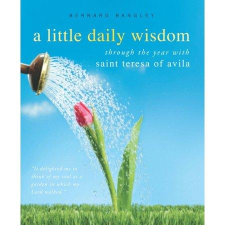 A Little Daily Wisdom: Through the Year with Saint Teresa of Avila - (St Teresa Of Avila Patron Saint Of)