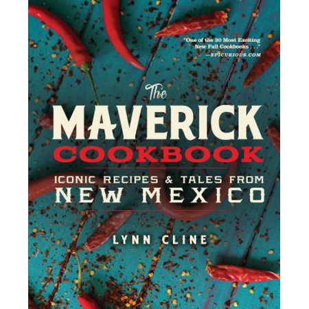 The Maverick Cookbook : Iconic Recipes & Tales from New Mexico ()