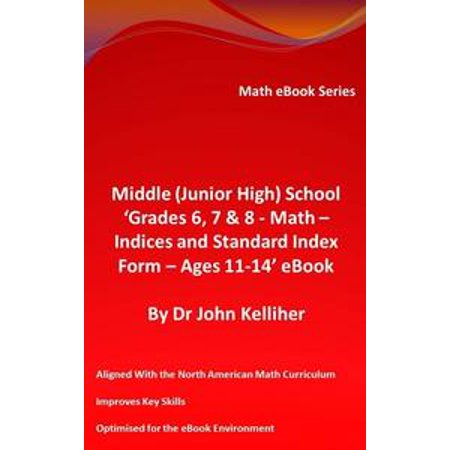 (Middle (Junior High) School 'Grades 6, 7 & 8 - Math – Indices and Standard Index Form - Ages 11-14' eBook - eBook)
