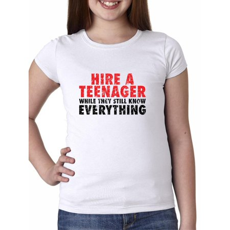 Hire A Teenager While Still Know Everything - Funny Girl's Cotton Youth T-Shirt - Express Hiring