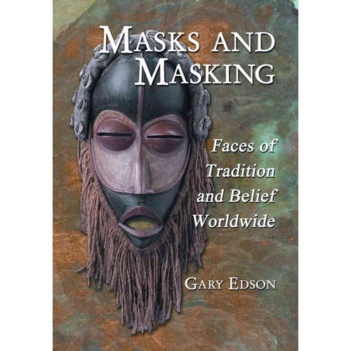 Masks and Masking: Faces of Tradition and Belief Worldwide