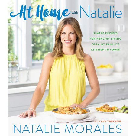 At Home with Natalie : Simple Recipes for Healthy Living from My Family's Kitchen to