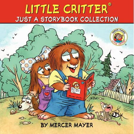 Mercer Mayer's Little Critter (Hardcover): Little Critter: Just a Storybook Collection: 6 Favorite Little Critter Stories in 1 Hardcover! (Hardcover) ()
