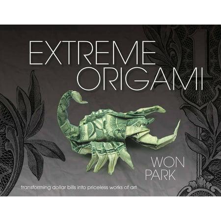 Extreme Origami : Transforming Dollar Bills Into Priceless Works of Art (Dollar Bill Origami)