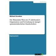 Die Münzstätte Wien im 15. Jahrhundert. Organisation und Verwaltung im Spiegel spätmittelalterlicher Handschriften - eBook