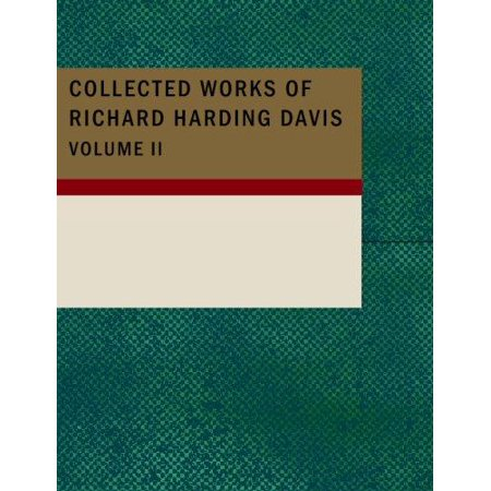 Collected Works Of Richard Harding Davis  Volume 2