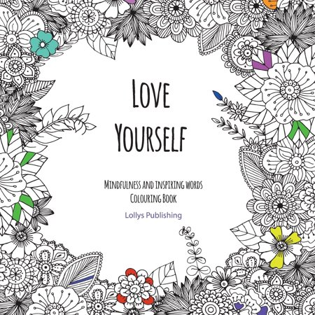 Love Yourself: Mindfulness and inspiring words Colouring Book to help you through difficult times, grief and anxiety