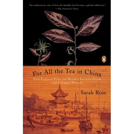 For All the Tea in China : How England Stole the World's Favorite Drink and Changed - Stole For Graduation